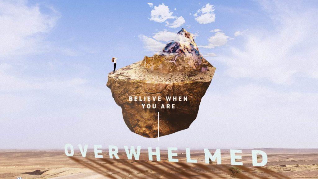 Believe: Overwhelmed